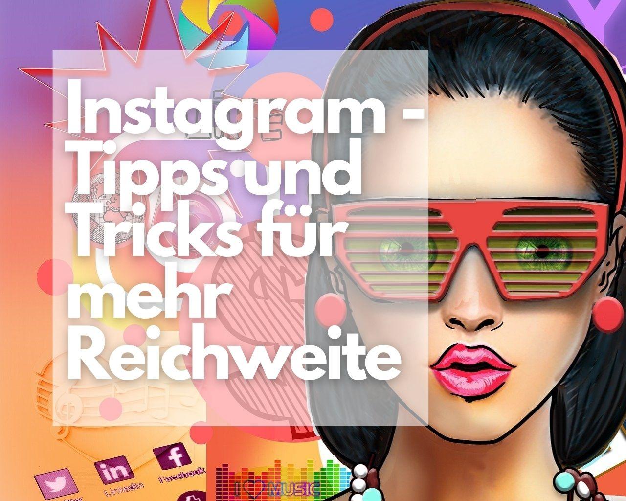 Instagram - Tipps und Tricks für mehr Reichweite